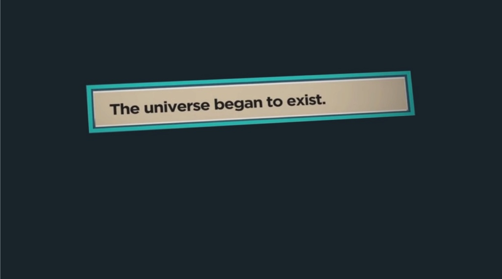 Existence of the universe. The universe had a beginning, therefore a cause 714