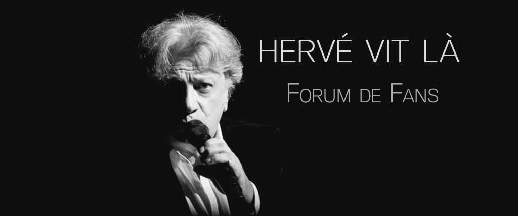 Forum Site Hervé Vit Là - Site de Fans sur l'artiste Hervé Vilard