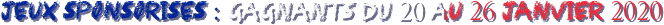 Jeux sponsorisés : Gagnants du 20 au 26 janvier 2020 850cd110