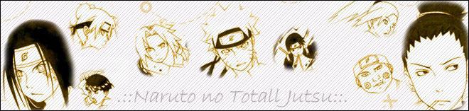 .:: Naruto no Totall Jutsu ::.