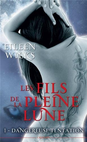 Les Fils de la Pleine Lune - Tome 1 : Dangereuse tentation de Eileen Wilks 51mgal10