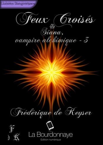 frédérique de Keyser - Siana Vampire Alchimique - Tome 3 : Feux croisés de Frédérique de Keyser 58072410