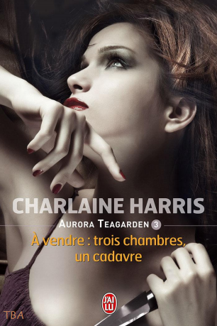 AURORA TEAGARDEN (Tome 3) A VENDRE : TROIS CHAMBRE, UN CADAVRE de Charlaine Harris Aurora10