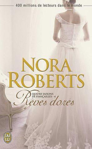 ROBERTS Nora - QUATRE SAISONS DE FIANCAILLES - Tome 4 : Rêves dorés 73397910