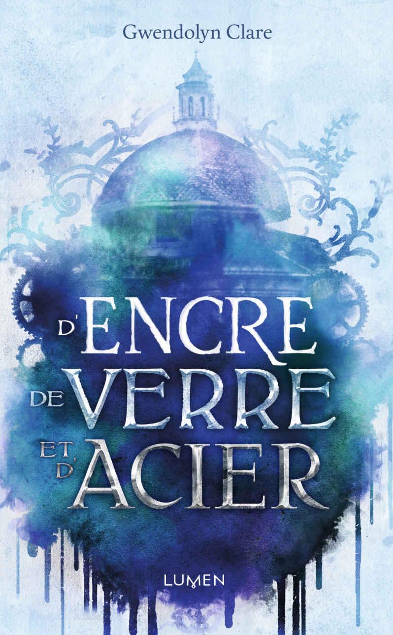 CLARE Gwendolyn - D'ENCRE, DE VERRE ET D'ACIER D-encr10