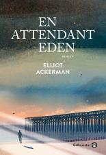 [Ackerman, Elliot] En attendant Eden Aa34
