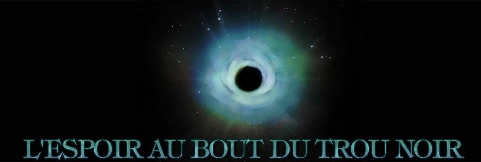 L'espoir au bout du trou noir