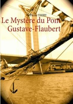 LE MYSTERE DU PONT GUSTAVE FLAUBERT de Pierre Thiry Couv4710