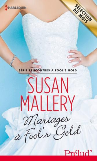 MALLERY Susan - RENCONTRES A FOOL'S GOLD - Tome 6: Mariage à Fool's Gold 97822811