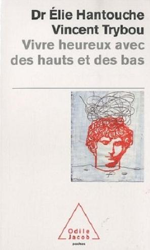 Vivre heureux avec des hauts et des bas - Cyclothymie - Dr Elie Hantouche / Vincent Trybou Vivreh10