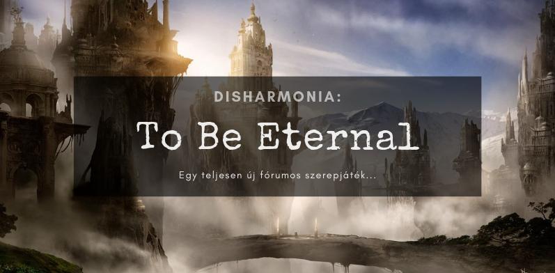 Disharmonia: To be Eternal