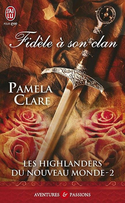 CLARE Pamela - LES HIGHLANDERS DU NOUVEAU MONDE -  Tome 2 : Fidèle à son clan 55489210