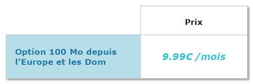 Option 100Mo depuis l'Europe et DOM disponible pour 9.99€ par mois Option10