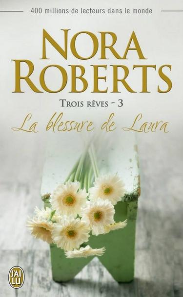 Trois rêves - Tome 3 : La blessure de Laura de Nora Roberts 11753010