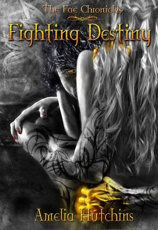 The Fae Chronicles - Tome 1 : Fighting Destiny - Amelia Hutchins Amelia10