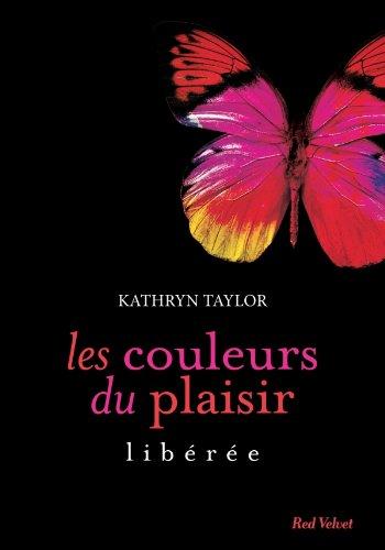 Les couleurs du plaisir - Tome 1 : Libérée de Kathryn Taylor Kat10