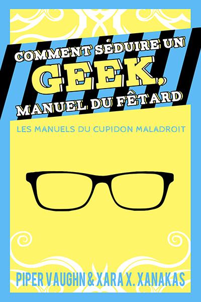 Les manuels du cupidon maladroit - Tome 1 : Comment séduire un geek, manuel du fêtard de  Piper Vaughn et Xara X. Xanakas Partyb10