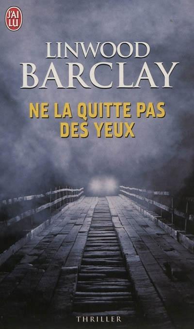 NE LA QUITTE PAS DES YEUX de Linwood Barclay Sans-t10