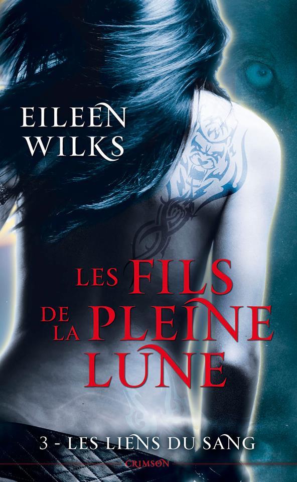 WILKS Eileen - LES FILS DE LA PLEINE LUNE - Tome 3 : Les Liens du Sang 12370510