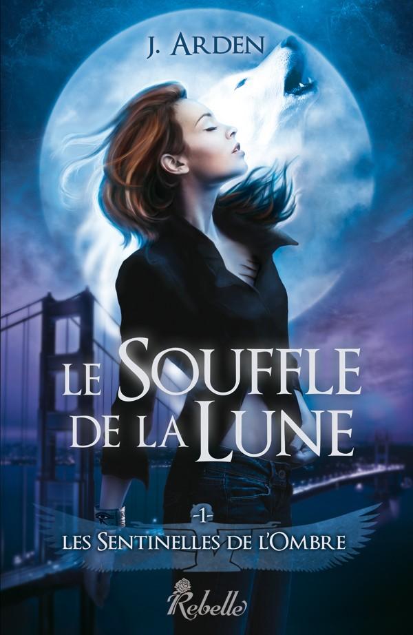 ARDEN J. - LES SENTINELLES DE L'OMBRE - Tome 1 : Le souffle de la lune Sdo110