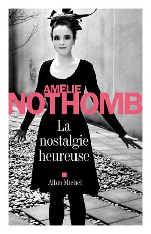 LA NOSTALGIE HEUREUSE de Amelie Nothomb 1507-110