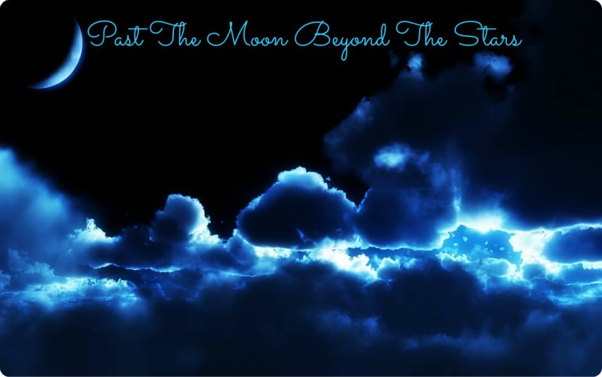 Past The Moon Beyond The Stars...