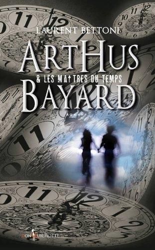 BETTONI Laurent - Arthus Bayard et les maîtres du temps Couv3510