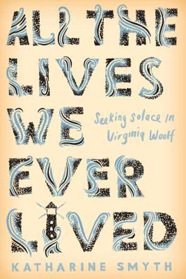 All the lives we ever lived : seeking solace in Virginia Woolf de Katharine Smyth  All_th10