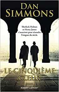 Le cinquième coeur (The fifth heart) de Dan Simmons, une enquête avec Henry James et...Sherlock Holmes  Le_cin10