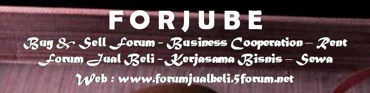 FORJUBE - Forum Jual Beli - Kerjasama Bisnis - Sewa = - Buy & Sell Forum - Business Cooperation
