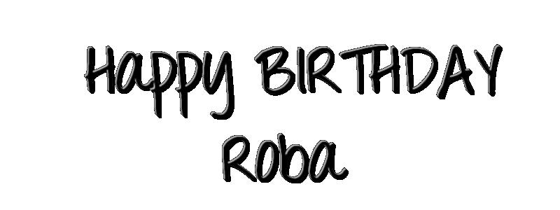 Happy Birthday Roba!!! Happ10