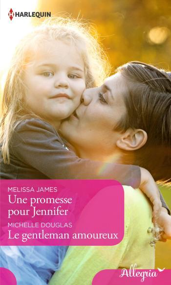 Une promesse pour Jennifer de Melissa James / Le gentleman amoureux de Michelle Douglas 97822810