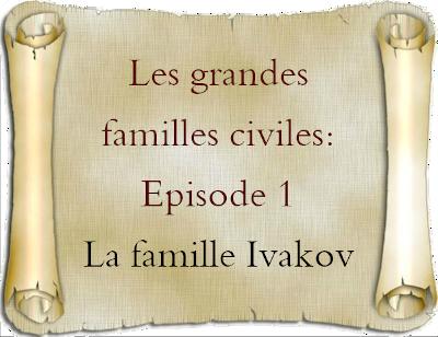 [RPG][Série] Les grandes familles civiles: La famille Ivakov Banni-10