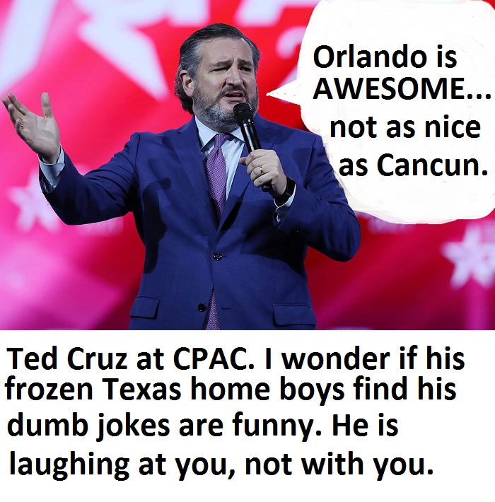 CPAC-2021 at Orlando Florida. 2/25/21 to 2/28/21 Leave Your Soul at Home. Cruz_a11