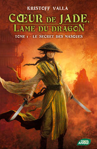 VALLA Kristoff - Le secret des masques - Coeur de Jade, Lame du Dragon tome 1 Rubon212
