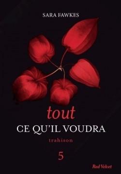 FAWKES Sara - TOUT CE QU'IL VOUDRA - Episode 5 : Trahison Tout-c10