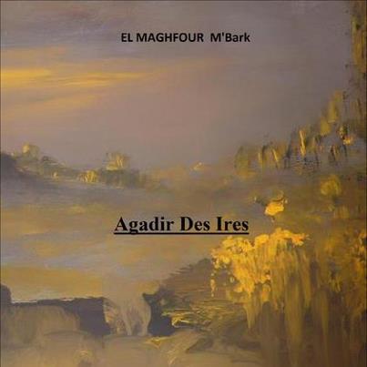 AGADIR  DES  IRES , mon nouveau recueil de poésie 73432210