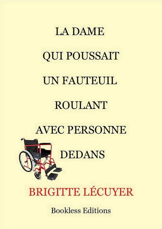 [Lécuyer, Brigitte] La dame qui poussait un fauteuil roulant avec personne dedans 00613111