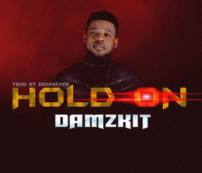 [Download Music] Damzkit – Hold On (Prod. by Deosbeatz) Damzki10