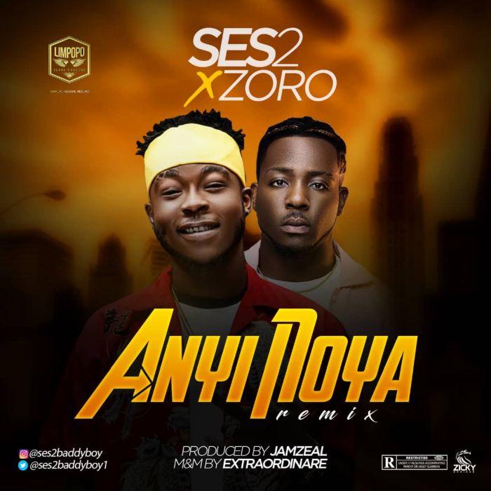 [Download Music] Ses2 Ft. Zoro – Anyi Noya (Remix) Img-2012