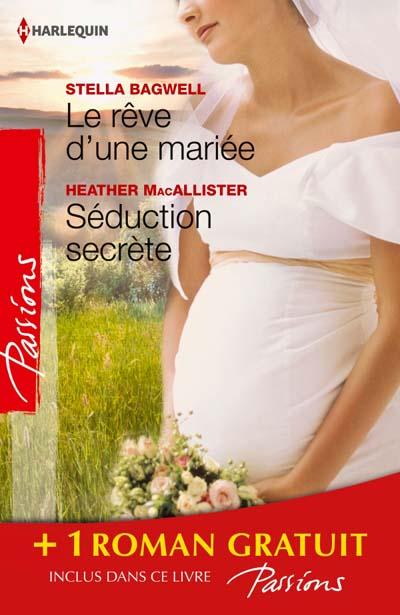 Le rêve d'une mariée / Séduction secrète - Stella Bagwell - Heidi Betts - Heather MacAllister 97822811