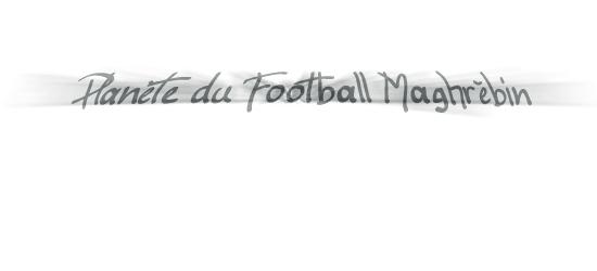 Planète du Football Maghrébin