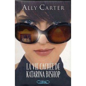 LA VIE CACHEE DE KATARINA BISHOP (Tome 1) VOLS EN HAUTE SOCIETE de Ally Carter 51yf5l10