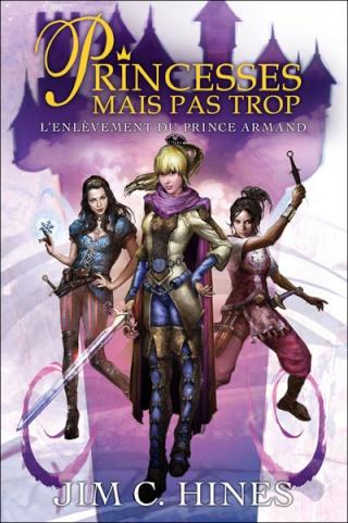 princesses - PRINCESSES MAIS PAS TROP (Tome 1) L'ENLEVEMENT DU PRINCE ARMAND DE Jim C. Hines 97823614