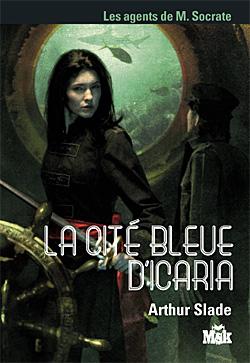 Slade - LES AGENTS DE MR SOCRATE (Tome 2) LA CITE BLEUE D'ICARIA de Arthur Slade 97827010