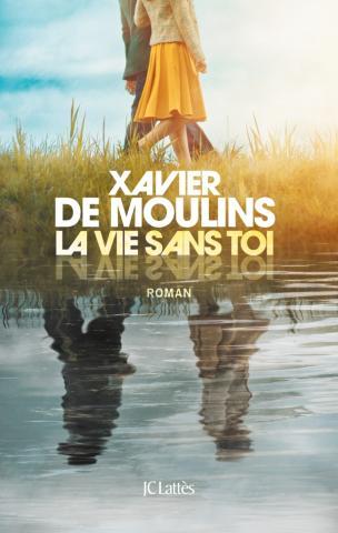 [Moulins, Xavier (de)] La vie sans toi 97827011