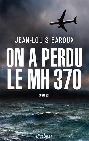 [Baroux, Jean-Louis] On a perdu le MH 370 Baroux10