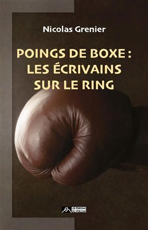 [Grenier, Nicolas] Poings de boxe : Les écrivains sur le ring Boxe10