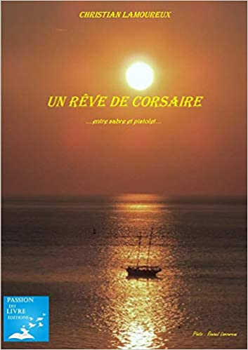 [Lamoureux, Christian] Un Rêve de Corsaire  …. Entre Sabre et Pistolet... Corsai10