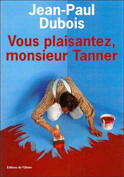 [Dubois, Jean-Paul] Vous plaisantez monsieur Tanner Vous_p10